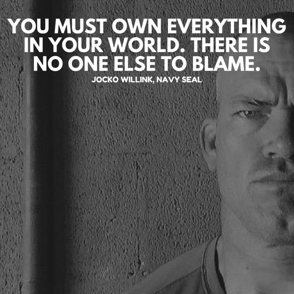 You must own everything in your world. There is no one else to blame.